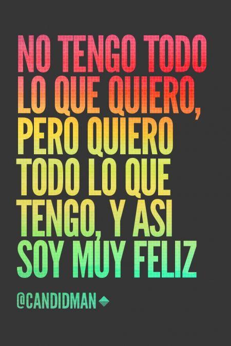 """""""No tengo todo lo que #Quiero, pero quiero todo lo que tengo, y así soy muy #Feliz"""". @candidman #Frases #Motivacionales"""