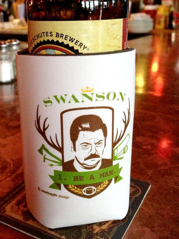 Ron Swanson 1. BE A MAN. beer coozie
