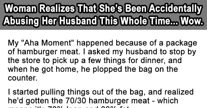 Woman Realizes That She's Been Accidentally Abusing Her Husband This Whole Time... Wow.