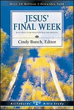 Jesus' Final Week (LifeGuide Bible Study) edited by Cindy Bunch