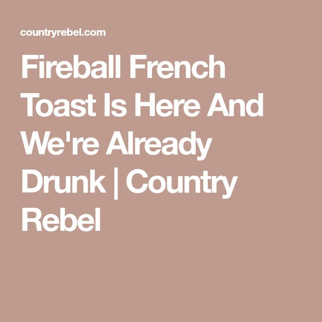Fireball French Toast Is Here And We're Already Drunk   Country Rebel