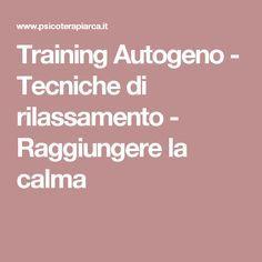 Training Autogeno - Tecniche di rilassamento - Raggiungere la calma