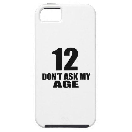 12 Do Not Ask My Age Birthday Designs iPhone SE/5/5s Case  $39.00  by Vshops  - cyo customize personalize diy idea