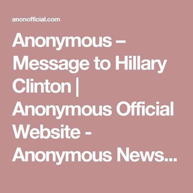 Anonymous – Message to Hillary Clinton | Anonymous Official Website - Anonymous News, Videos, Operations, and more | AnonOfficial.com