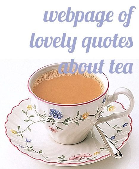 "webpage of famous tea quotes - ""You can never get a cup of tea large enough or a book long enough to suit me."" ~C.S. Lewis"