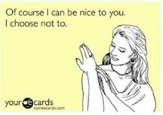 Image via We Heart It #ecards #funny #mean #nice #quotes #sarcasm