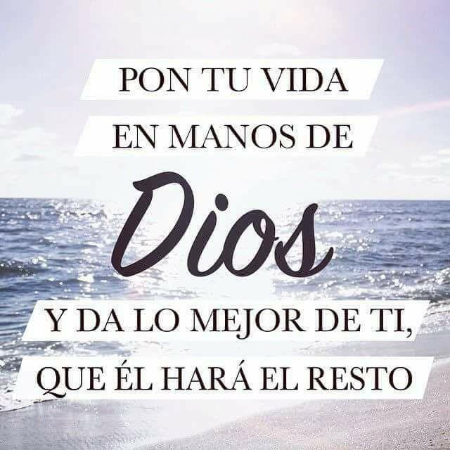 Pon tu vida en manos de Dios y da lo mejor de ti, que El hara el resto.