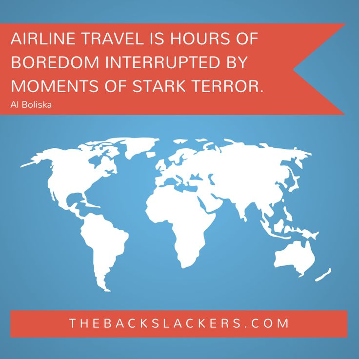 Airline travel is hours of boredom interrupted by moments of stark terror. - Al Boliska - Funny Travel Quotes