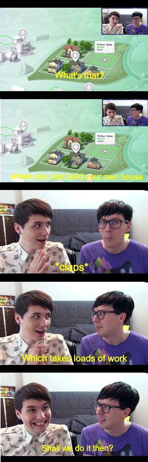 ''What's that?'' ''Where you an build your own house. Which takes loads of work. Shall we do it then?'' Dan and Phil Games Sims 4 ♥