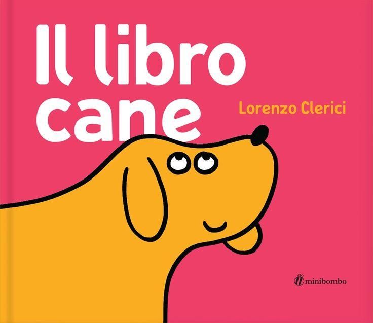 Il libro cane ed. Minibombo. Insegnare ai bambini dai due anni a prendersi cura dei loro piccoli amici a quattro zampe: coccole, bagnetto e spazzolate. .. ogni pagina... un gesto d'attenzione!
