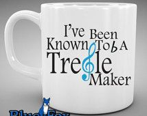 Funny Coffee Mug,I've been known to b a treble maker,Music Lovers Mug, Music Teacher gift, Musician,Coffee Mug,Blue Fox Gifts * 208