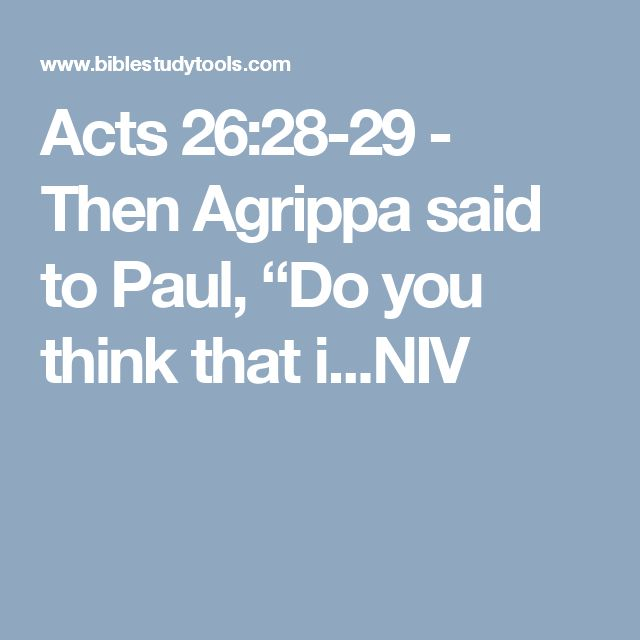"""Acts 26:28-29 - Then Agrippa said to Paul, """"Do you think that i...NIV"""