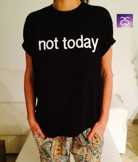 not today TShirt womens gifts girls tumblr funny by stupidstyle