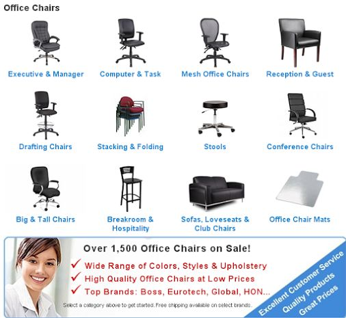 Over 1,500 Office Chairs on Sale! @DigitalBuyer Wide Range of Colors, Styles & Upholstery High Quality Office Chairs at Low Prices Top Brands: Boss, Eurotech, Global, HON, KFI Seating, Mayline  Executive & Manager Computer & Task Mesh Office Chairs Reception & Guest 	 Drafting Chairs Stacking & Folding Stools Conference Chairs Office Chair Mats Sofas, Loveseats & Club Chairs Breakroom & Hospitality Big & Tall Chairs
