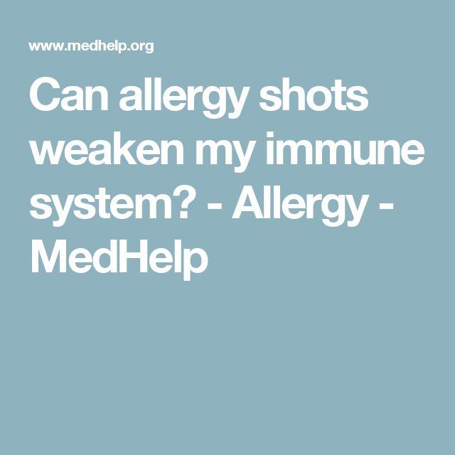 Can allergy shots weaken my immune system? - Allergy - MedHelp