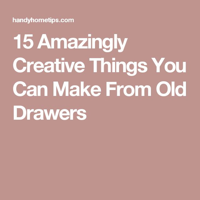 15 Amazingly Creative Things You Can Make From Old Drawers