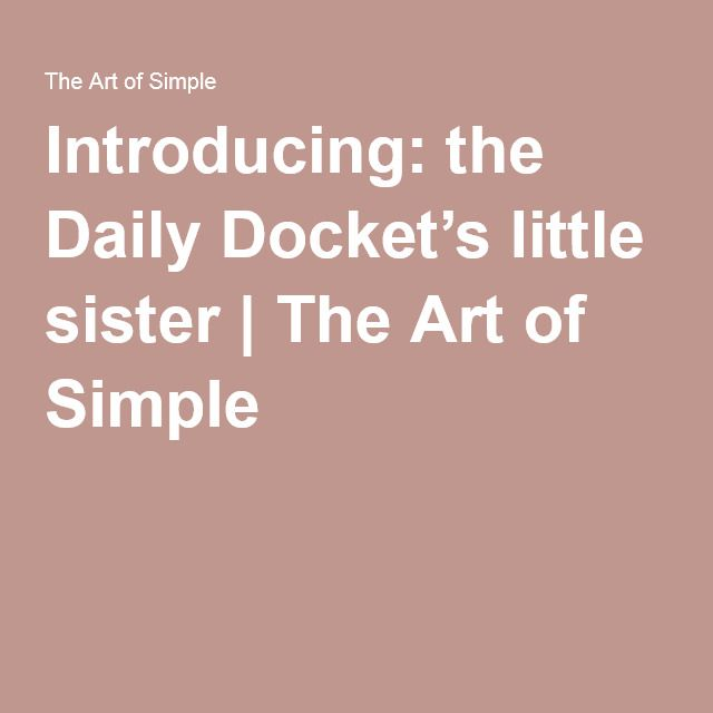 Introducing: the Daily Docket's little sister | The Art of Simple