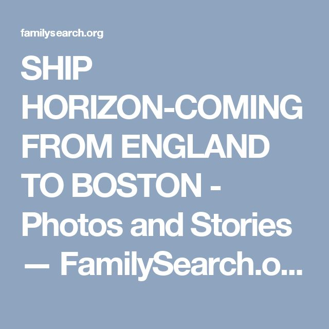 SHIP HORIZON-COMING FROM ENGLAND TO BOSTON - Photos and Stories — FamilySearch.org