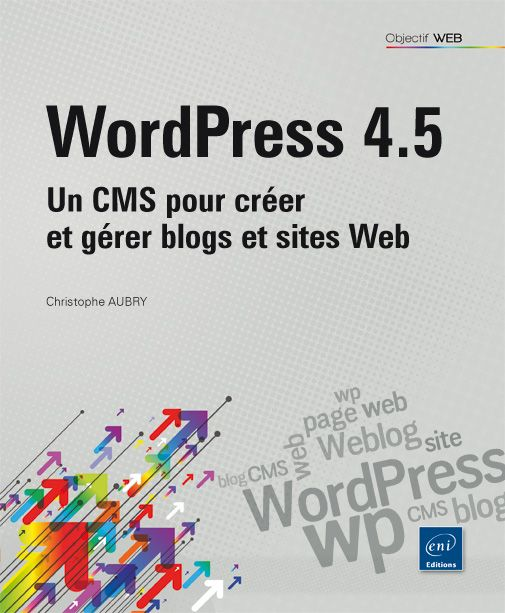 WORDPRESS 4.5 : UN CMS POUR CRÉER ET GÉRER BLOGS ET SITES WEB de Christophe Aubry. WordPress est actuellement l'outil de création et de gestion de sites web le plus utilisé dans le monde. Ce CMS (Content Management System) vous permet de créer et de gérer des blogs, comme des sites web plus institutionnels et vous propose une interface de gestion de vos sites. Dans ce livre, vous commencerez par installer WordPress en local sur votre machine et chez les hébergeurs professionn... Cote : 1-52…