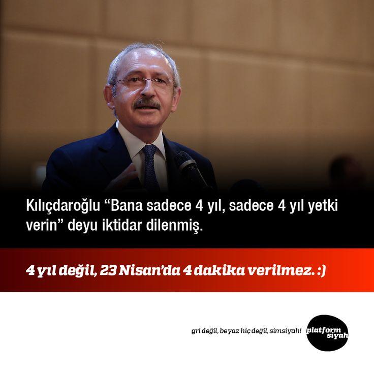"""Kılıçdaroğlu """"Bana sadece 4 yıl, sadece 4 yıl yetki verin"""" deyu iktidar dilenmiş.  4 yıl değil, 23 Nisan'da 4 dakika verilmez. :)"""
