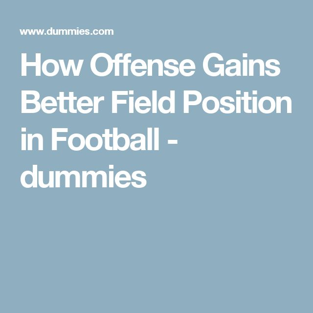 How Offense Gains Better Field Position in Football - dummies
