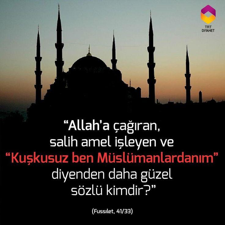 """""""Allah'a çağıran, salih amel işleyen ve """"Kuşkusuz ben Müslümanlardanım"""" diyenden daha güzel sözlü kimdir?""""  Fussılet, 41/33 #birayet"""
