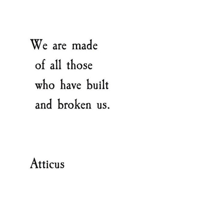 we are made of all those who have built and broken us