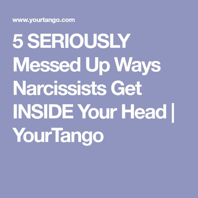 5 SERIOUSLY Messed Up Ways Narcissists Get INSIDE Your Head | YourTango
