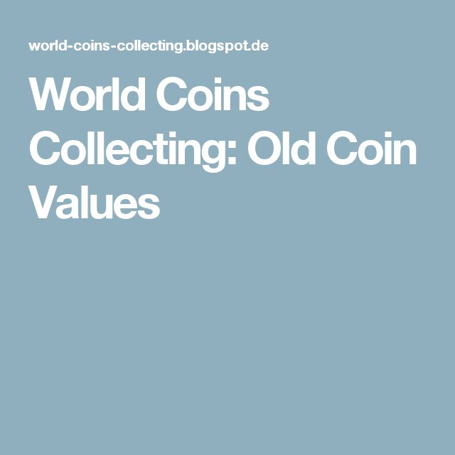 World Coins Collecting: Old Coin Values