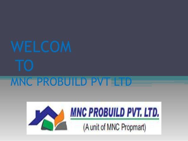 Mnc probuild pvt ltd ( http://mncprobuild.net ) by Mnc Propmart via slideshare