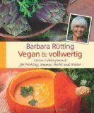 Vegan und vollwertig – meine Lieblingsmenues von Barbara Rütting | Buchbesprechung/en und Rezensionen auf andere Art....bei ebooksofa