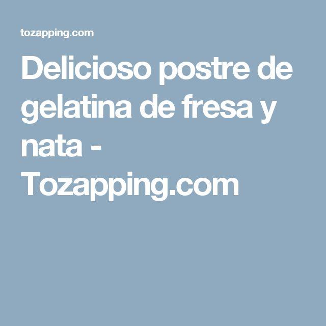 Delicioso postre de gelatina de fresa y nata - Tozapping.com
