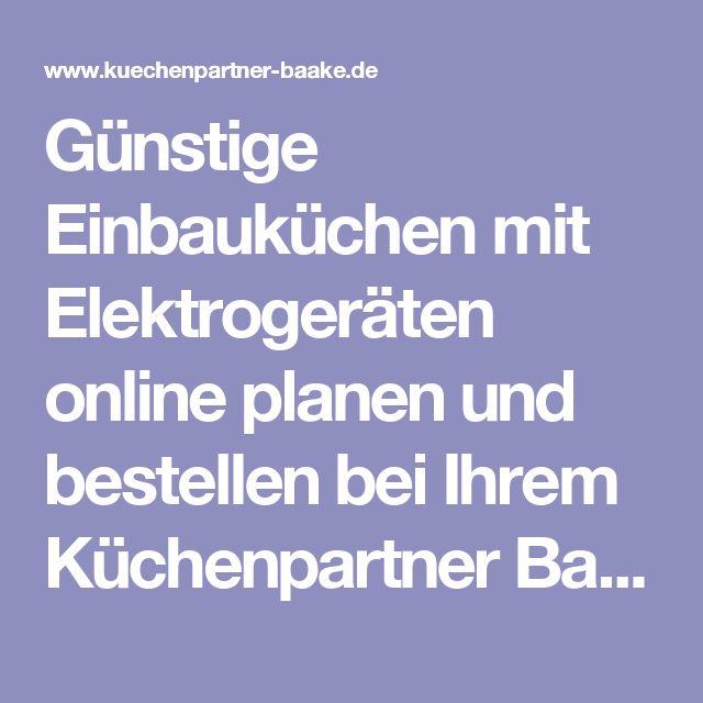 Simple G nstige Einbauk chen mit Elektroger ten online planen und bestellen bei Ihrem K chenpartner Baake Ihr K chenpartner Holger