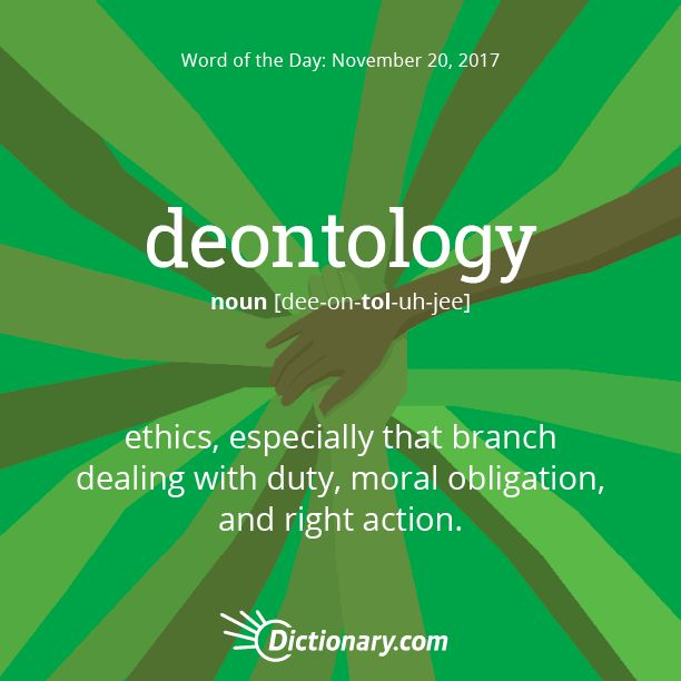 Dictionary.com's Word of the Day - deontology - ethics, especially that branch dealing with duty, moral obligation, and right action.