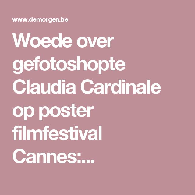 Woede over gefotoshopte Claudia Cardinale op poster filmfestival Cannes:...