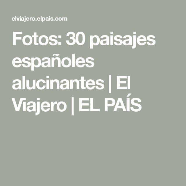 Fotos: 30 paisajes españoles alucinantes   El Viajero   EL PAÍS