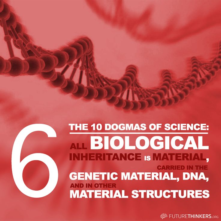 """10 Dogmas of Science: #6 """"All biological inheritance is material, carried in the genetic material, DNA, and in other material structures."""""""