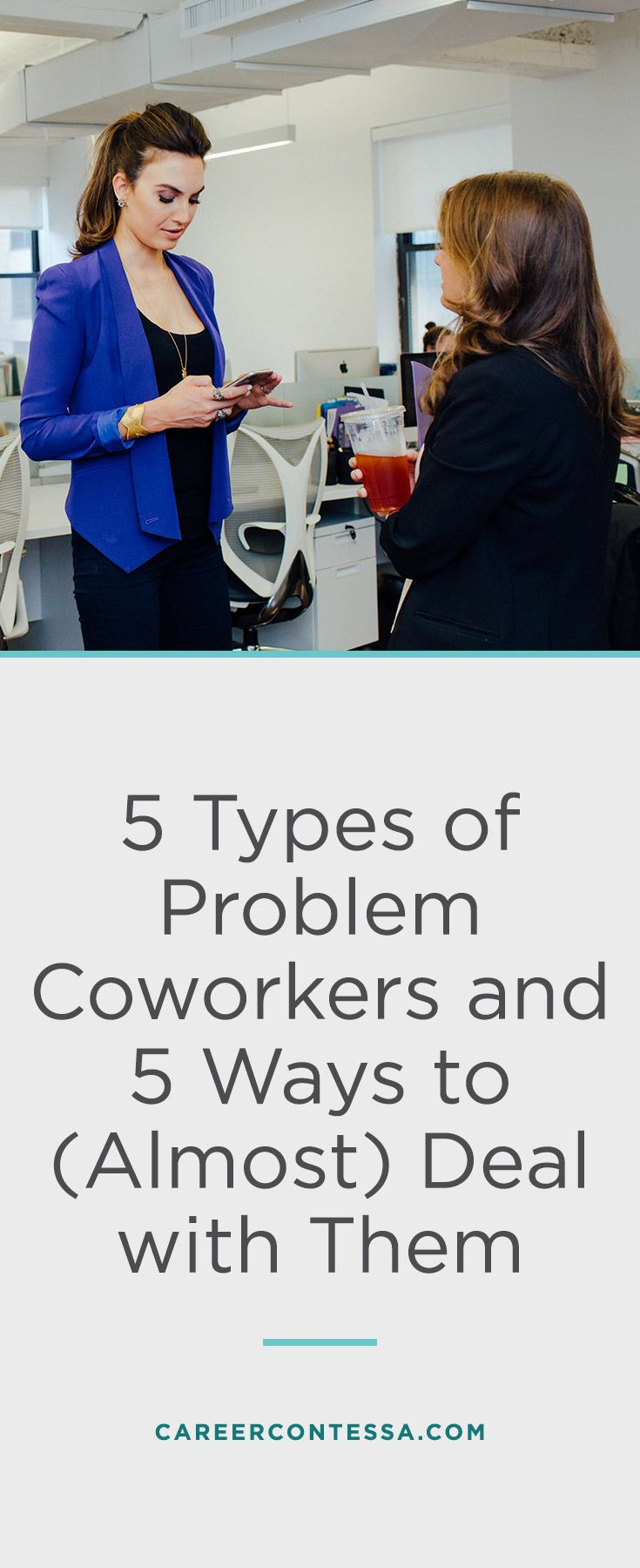 Ugh, no one likes dealing with problem coworkers. We know we've hid from office bullies before. But at work, when you don't love 'em but can't leave 'em, try these tricks to lessen the pain of annoying workplace personalities. Hopefully, your office doesn't have too many of these types of people, but if it does here's how to—almost, anyway—deal with working alongside them. | CareerContessa.com