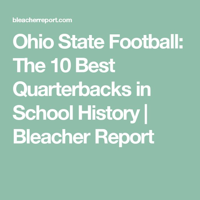 Ohio State Football: The 10 Best Quarterbacks in School History | Bleacher Report