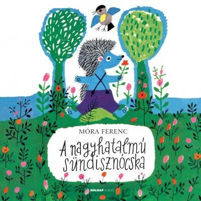 Könyv: A nagyhatalmú sündisznócska (Móra Ferenc)