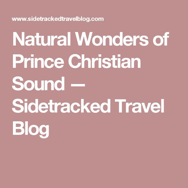 Natural Wonders of Prince Christian Sound — Sidetracked Travel Blog