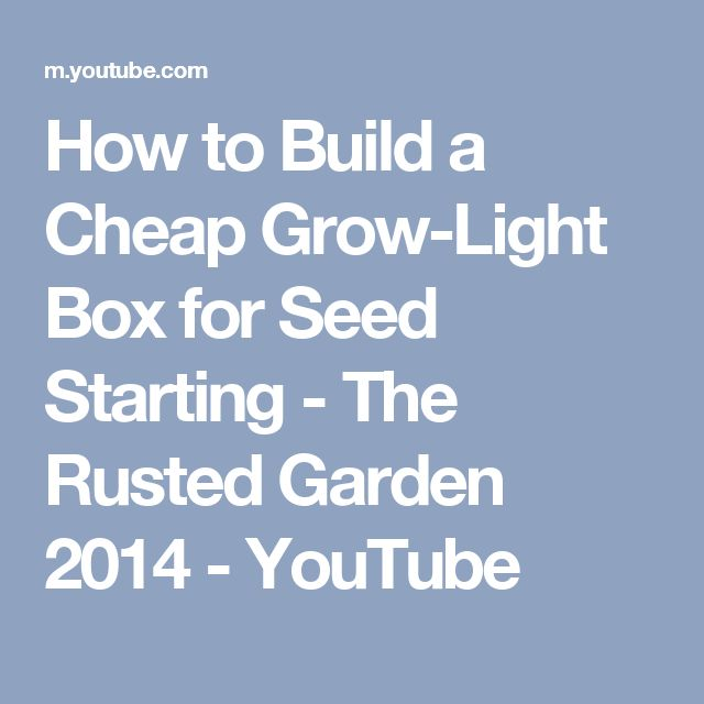 How to Build a Cheap Grow-Light Box for Seed Starting - The Rusted Garden 2014 - YouTube
