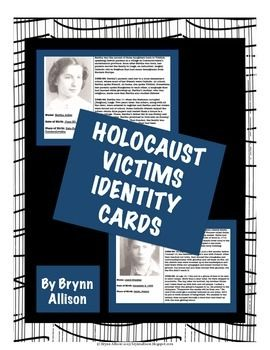 Holocaust Victims Identity Cards - Common Core AlignedThese identity cards are designed to help students make personal connections with the victims of the Holocaust, and could be used before a novel study or a history lesson.Included:*37 ID cards (Jewish, Roma, Jehovahs Witnesses, accused homosexuals, mentally ill, and the righteous) with a photo of the victim, his/her name, date of birth, place of birth, and a description of their life before Hitler came to power, before World War II, and…