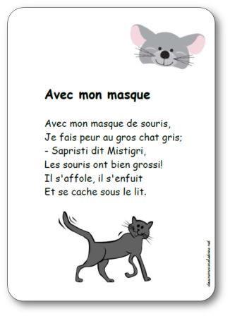 Paroles de la comptine Avec mon masque : Avec mon masque de souris, Je fais peur au gros chat gris; - Sapristi dit Mistigri, Les souris ont bien grossi ! ..