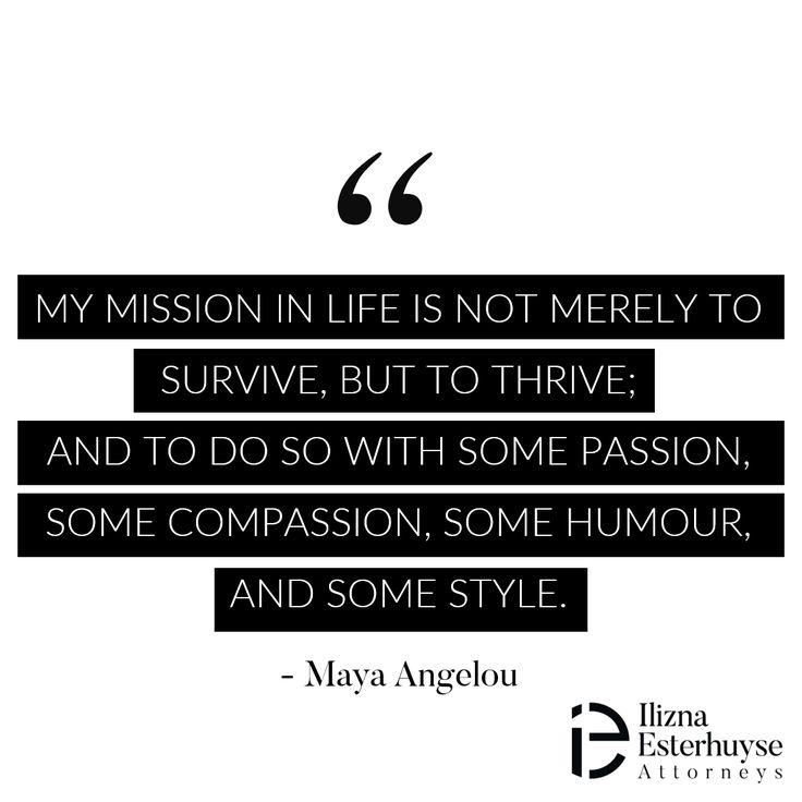 My mission in life is not merely to survive, but to thrive, and to do so with some passion, some compassion, some humour and some style. - Maya Angelou  #survive #thrive #quotes #divorce #iedivorce #hope #compassion