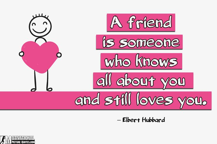Inspiring Friendship Quotes Images   A friend is someone who knows all about you and still loves you.  – Elbert Hubbard A friend to all is a friend to