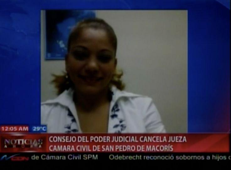 Consejo Del Poder Judicial Cancela Jueza Cámara Civil De San Pedro De Macorís