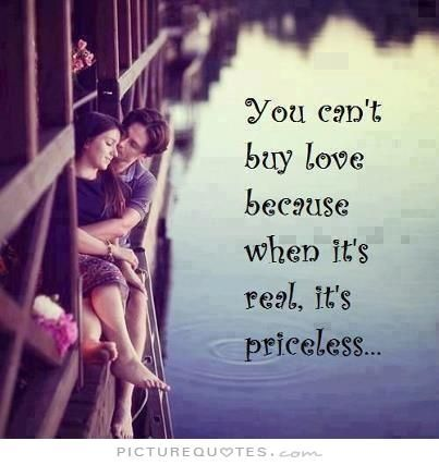 You can't buy love because when it's real it's priceless. Love quotes on PictureQuotes.com.