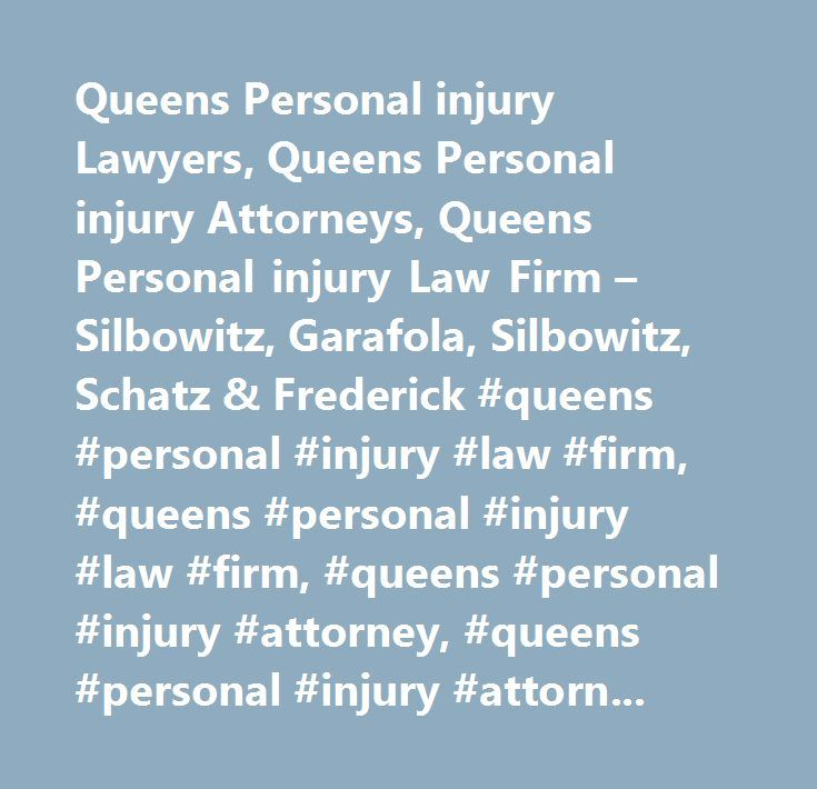 Queens Personal injury Lawyers, Queens Personal injury Attorneys, Queens Personal injury Law Firm – Silbowitz, Garafola, Silbowitz, Schatz & Frederick #queens #personal #injury #law #firm, #queens #personal #injury #law #firm, #queens #personal #injury #attorney, #queens #personal #injury #attorney, #queens #personal #injury #lawyer, #queens #personal #injury #lawyer, #queens #personal #injury #compensation, #queens #personal #injury #compensation, #queens #personal #injury #attorney…