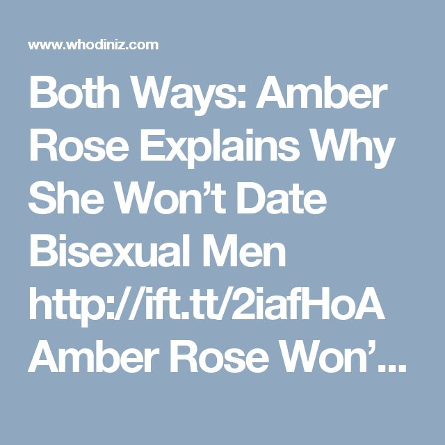 Both Ways: Amber Rose Explains Why She Won't Date Bisexual Men http://ift.tt/2iafHoA   Amber Rose Won't Date Bisexual Men Would Amber Rose ever date a who goes both ways? The model recently chatted on Loveline with co-host Dr. …